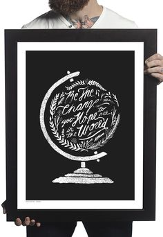 """""""Be the change you hope to see in the world."""" 