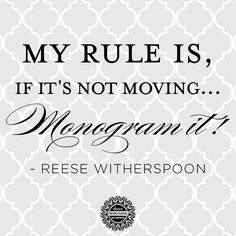 wise words Reese! We love Monograms!