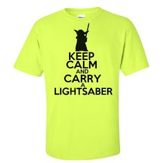 soooo getting this for Ayden for his BDAY.     Keep Calm And Carry A Lightsaber T-Shirt Funny Humor Geek Father's Day Gift Idea - Bright Neon Safety Green / Black