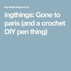 ingthings: Gone to paris (and a crochet DIY pen thing)