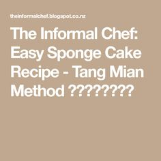 The Informal Chef: Easy Sponge Cake Recipe - Tang Mian Method 烫面黄金海绵蛋糕