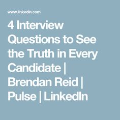 4 Interview Questions to See the Truth in Every Candidate | Brendan Reid | Pulse | LinkedIn