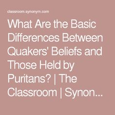 What Are the Basic Differences Between Quakers' Beliefs and Those Held by Puritans?   The Classroom   Synonym