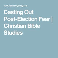 Casting Out Post-Election Fear | Christian Bible Studies