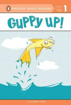 Guppy Up! by Jonathan Fenske - Illustrations and simple rhyming text introduce a guppy with some unusual interests, such as shopping, mopping, and playing the guitar.