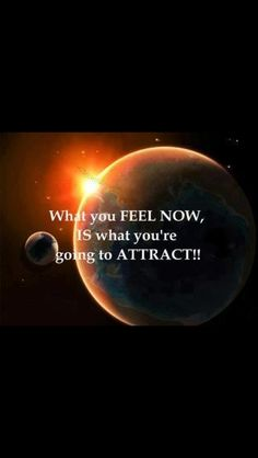 What you feel now, is what you're going to ATTRACT! http://yoliclub.com