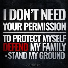 I don't need your permission to protect myself, defend my family or stand my ground. #america #motivation #patriotic