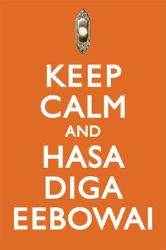 Keep Calm and Hasa Diga Eebowai    A nod to the very excellent Book of Mormon Musical. (Sorry, I know these Keep Calm posters are way, WAY overdone. Just had to, though.)