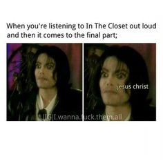 My mother was listening to In The Closet today. I swear to God this was me.