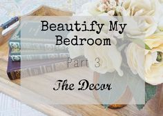 Enjoy this Beautiful Season: Beautify My Bedroom, Part 3 // The Decor