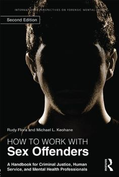 How to Work with Sex Offenders: A Handbook for Criminal Justice, Human Service, and Mental Health Professionals (International Perspectives on Forensic Mental Health) (Second Edition) by Rudy Flora, http://www.amazon.com/dp/0415523354/ref=cm_sw_r_pi_dp_Fsdfsb0HG5ER0
