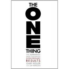 The One Thing explains the success habit to overcome the six lies that block our success, beat the seven thieves that steal time, and lev...