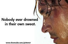 """Nobody ever drowned in their own sweat."" #beachbody #quotes #chumcubo"