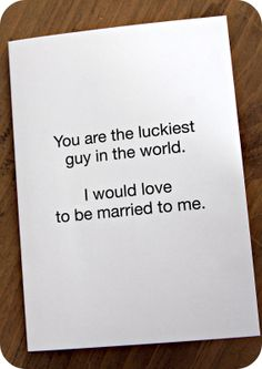 "then have the inside say ""But I'm the luckiest girl in the world being married to you!""  Im so doing this."