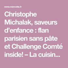 Christophe Michalak, saveurs d'enfance : flan parisien sans pâte et Challenge Comté inside! – La cuisine de Mercotte :: Macarons, Verrines, … et chocolat