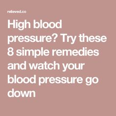 High blood pressure? Try these 8 simple remedies and watch your blood pressure go down