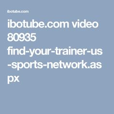 ibotube.com video 80935 find-your-trainer-us-sports-network.aspx
