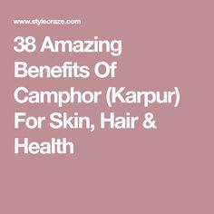 38 Amazing Benefits Of Camphor (Karpur) For Skin, Hair & Health