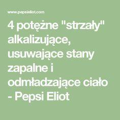 """4 potężne """"strzały"""" alkalizujące, usuwające stany zapalne i odmładzające ciało - Pepsi Eliot"""