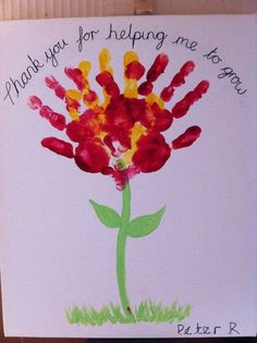 Teacher's Appreciation handprint flower card. At Montessori they are with their teachers for three years. I'd like to try to remember to do a handprint each year, then give this as a gift at the end of the third year.