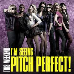 I'm seeing Pitch Perfect!