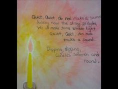 Winter ~ Candlemas ~ Candle Making Song ~ Quiet, quiet, Do not make a sound.  Holding now the string so tight, We will make some winter light, Quiet, quiet, Do not make a sound.  Dipping, dipping, Candles smooth and round.