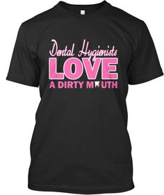 Dental Hygienists LOVE A Dirty Mouth!