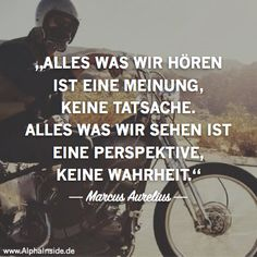 Warum du ein Gesetzloser werden solltest CLICK NOW FOR THE RELATED ITEM! Everything we hear is an opinion, not a fact. Everything we see is a perspective, not a truth - Marcus Aurelius True Quotes, Words Quotes, Sayings, Favorite Quotes, Best Quotes, German Quotes, German Words, More Than Words, True Words