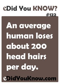 An average human loses about 200 head hairs per day. Wierd Facts, Wtf Fun Facts, True Facts, Random Facts, The More You Know, Good To Know, Learn Something New Everyday, Did You Know Facts, Mind Blowing Facts
