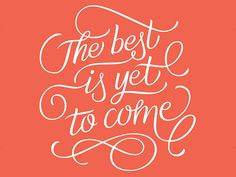 The best is yet to come by Think Tifferent