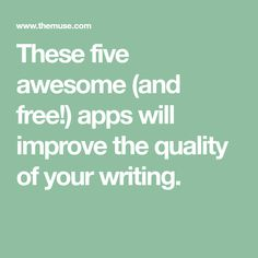 These five awesome (and free!) apps will improve the quality of your writing.