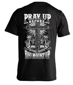 58a2141e Pray Up Before You Mount Up Christian Biker T-shirt Design is printed on the