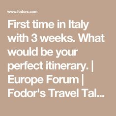 First time in Italy with 3 weeks. What would be your perfect itinerary. | Europe Forum | Fodor's Travel Talk Forums