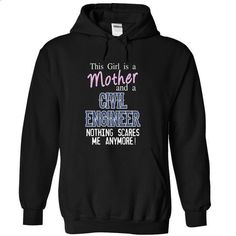 Mother and a CIVIL ENGINEER nothing scares me anymore - #shirt refashion #button up shirt. I WANT THIS => https://www.sunfrog.com/LifeStyle/Mother-and-a-CIVIL-ENGINEER-nothing-scares-me-anymore-4417-Black-12556289-Hoodie.html?68278