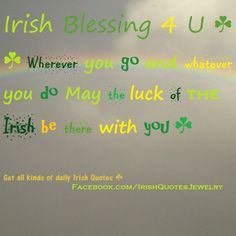 Irish Blessing Where ever you go and whatever you do may the luck of the Irish be there with you. http://www.handcraftedcollectibles.com/