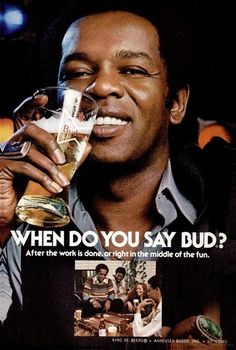"""When do you say Bud? After the work is done, or right in the middle of the fun."", 1977"