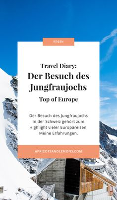 Der Besuch des Jungfraujochs – Top of Europe – Apricots & Lemons Europe, European Travel, Travel Scrapbook, Young Women, Switzerland, Travel Advice, Places, Destinations