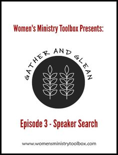 Episode 3 - Gather and Glean provides help for your speaker search. Practical tips to help you find the perfect speaker for your next women's ministry event.