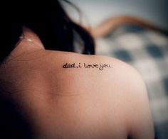 """""""Dad I love you"""" text tattoo on the back of the shoulder. would use but with Mom Dad Tattoos, Future Tattoos, Love Tattoos, Beautiful Tattoos, Small Tattoos, Tatoos, Rip Tattoos For Dad, Symbols Tattoos, Wing Tattoos"""