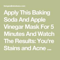 Apply This Baking Soda And Apple Vinegar Mask For 5 Minutes And Watch The Results: You're Stains and Acne Will Disappear As If by a Magic! - Living Wellmindness