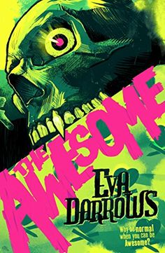 7.9.2015. The Awesome by Eva Darrows (YA fiction, May 2015). If the cover and the black-edged pages don't draw you in, then the no-holds-barred language, lewdness, and monster fighting should. This is an excellent book for reluctant teen readers or adults who love quick reads. But be warned. . .it goes there.