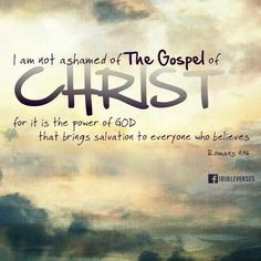 Iam not ashamed of the gospel of Christ