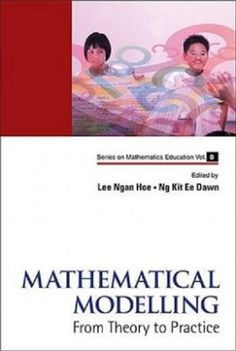 Mathematical modelling : from theory to practice / edited by Lee Ngan Hoe, Ng Kit Ee Dawn