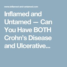 Inflamed and Untamed — Can You Have BOTH Crohn's Disease and Ulcerative...
