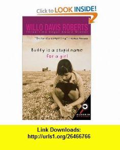 Buddy Is A Stupid Name for a Girl (9780689851643) Willo Davis Roberts, Karen Cipolla , ISBN-10: 0689851642  , ISBN-13: 978-0689851643 ,  , tutorials , pdf , ebook , torrent , downloads , rapidshare , filesonic , hotfile , megaupload , fileserve
