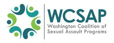 WCSAP - Washington Coalition of Sexual Assualt Programs    The Washington Coalition of Sexual Assault Programs (WCSAP) is a non-profit organization that strives to unite agencies engaged in the elimination of sexual violence. WCSAP provides information, training and expertise to program and individual members who support victims, family and friends, the general public, and all those whose lives have been affected by sexual assault.