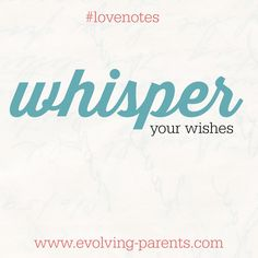 whisper. oh-so-quietly. from your heart to theirs.
