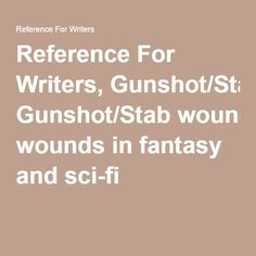Reference For Writers, Gunshot/Stab wounds in fantasy and sci-fi