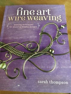 Book Review - Fine Art Wire Weaving by Sarah Thompson