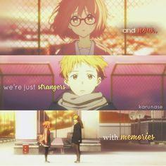 """And now, we're just strangers with memories.."" -Anime: Kyoukai No Kanata (Beyond The Boundary) -Edited by Karunase -Tumblr: karunase.tumblr.com"